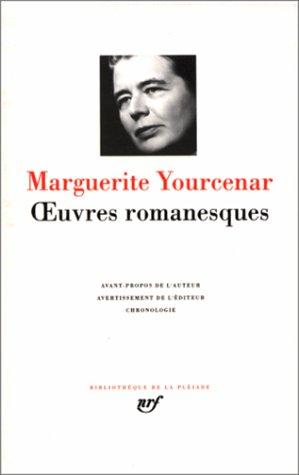 Yourcenar : Oeuvres Romanesques