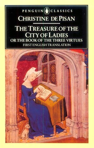 The Treasure of the City of Ladies, or The Book of Three Virtues by Christine de Pizan