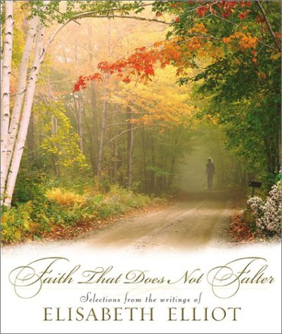 Faith That Does Not Falter: Selections from the Writings of Elisabeth Elliot