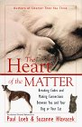 The Heart of the Matter : Breaking Codes and Making Connections Between You and Your Dog or Your Cat