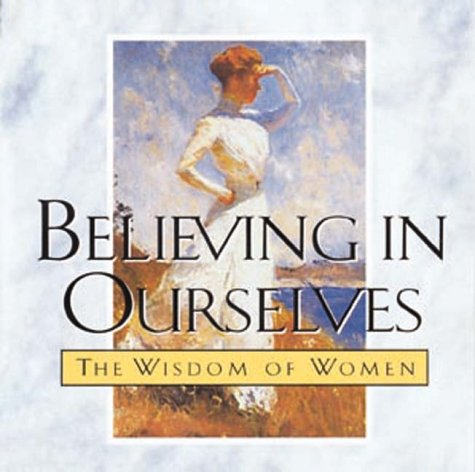 Believing in Ourselves: The Wisdom of Women