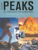 Select Peaks of Greater Yellowstone: A Mountaineering History and Guide