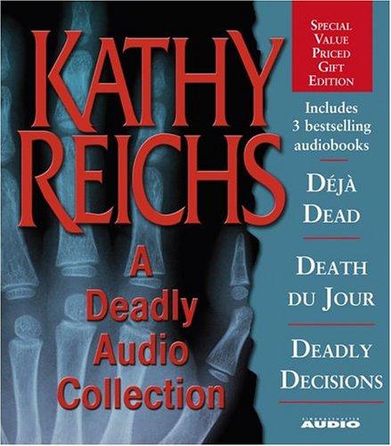 A Deadly Audio Collection: Déjà Dead / Death du Jour / Deadly Décisions (Temperance Brennan, #1-3)