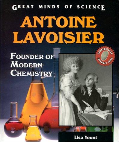 Antoine Lavoisier: Founder of Modern Chemistry