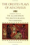 The Orestes Plays: Agamemnon / The Libation Bearers / The Eumenides