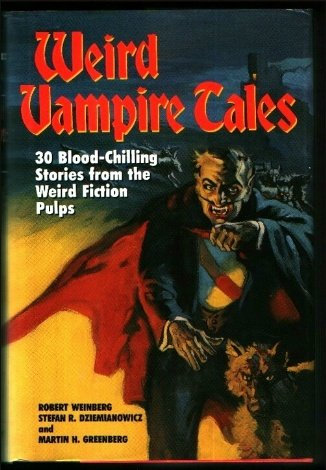 Weird Vampire Tales: 30 Blood-Chilling Stories from the Weird Fiction Pulps
