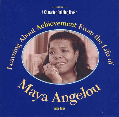 Learning about Achievement from the Life of Maya Angelou by Brenn Jones