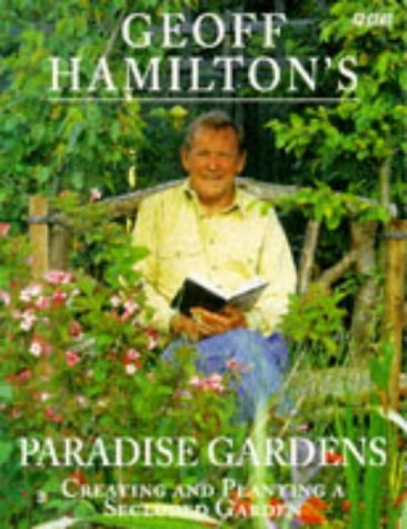 Geoff Hamilton's Paradise Gardens: Creating And Planting A Secluded Garden