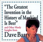 """The Greatest Invention In The History Of Mankind Is Beer"" And Other Manly Insights From Dave Barry"