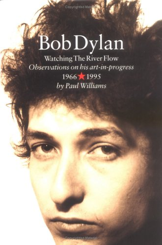 bob-dylan-watching-the-river-flow-observations-on-his-art-in-progress-1966-1995