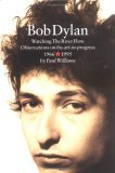 Bob Dylan: Watching the River Flow : Observations on His Art-In-Progress, 1966-1995