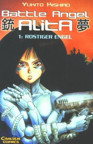 Battle Angel Alita, Bd. 1: Rostiger Engel (Gunnm, #1)