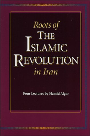 Roots of the Islamic Revolution in Iran by Hamid Algar