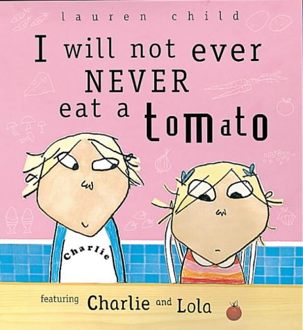I Will Not Ever Never Eat A Tomato (Charlie & Lola S.)
