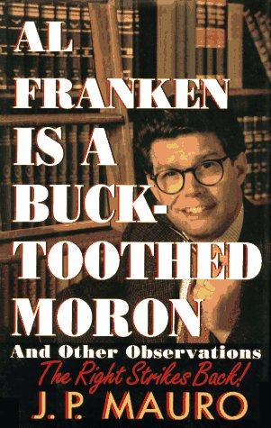 Al Franken is a Bucktoothed Moron--And Other Observations: The Right Strikes Back!
