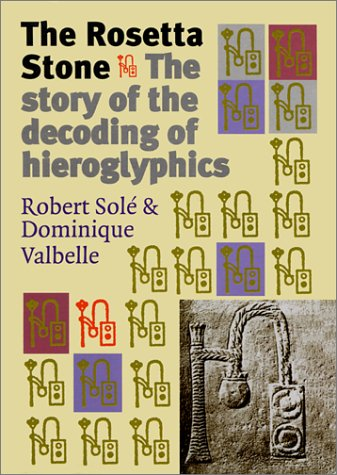 The Rosetta Stone: The Story of the Decoding of Hieroglyphics