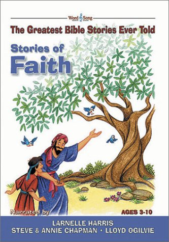Stories of Faith: The Greatest Bible Stories Ever Told (The Word and Song Greatest Bible Stories Ever Told, 5)