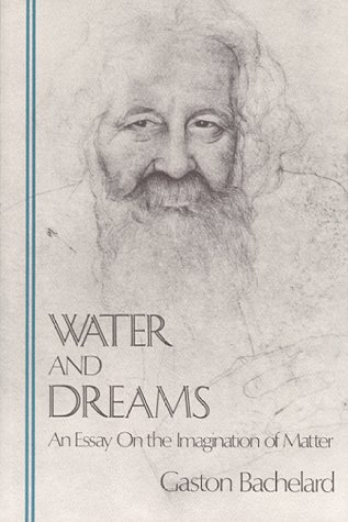 Water and Dreams: An Essay on the Imagination of Matter (The Bachelard Translations)