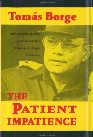 the-patient-impatience-from-boyhood-to-guerrilla-a-personal-narrative-of-nicaragua-s-struggle-for-liberation