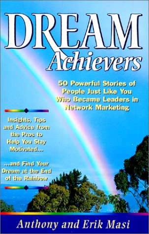 Dream Achievers: 50 Powerful Stories to People Just Like You Who Became Leaders in Network Marketing