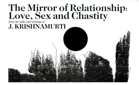 The Mirror of Relationship: Love, Sex, and Chastity, a Selection of Passages for the Study of the Teachings of J. Krishnamurti