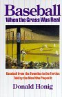 Baseball When the Grass Was Real: Baseball from the Twenties to the Forties, Told by the Men Who Played It