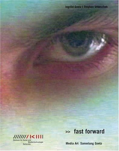 Fast Forward: Media Art: Sammlung Goetz