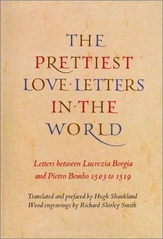 Prettiest Love Letters in the World: Letters Between Lucrezia Borgia and Pietro Bembo, 1503-1519