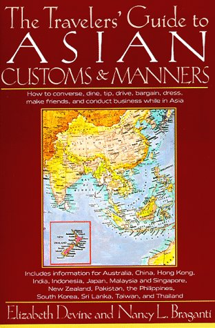 The Travelers' Guide to Asian Customs and Manners: How to Converse, Dine, Tip, Drive, Bargain, Dress, Make Friends, and Conduct Business While in Asia