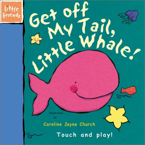 Get Off My Tail, Little Whale (Little Friends Series)