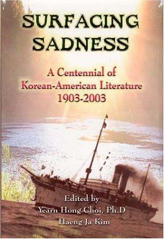 Surfacing Sadness: A Centennial of Korean-American Literature 1903-2003