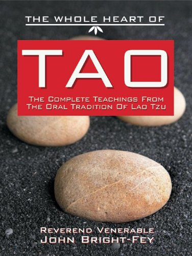 The Whole Heart of Tao: The Complete Teachings from the Oral Tradition of Lao-Tzu