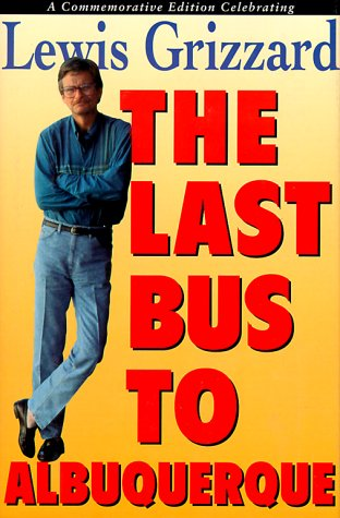 The Last Bus to Albuquerque: A Commemorative Edition Celebrating Lewis Grizzard