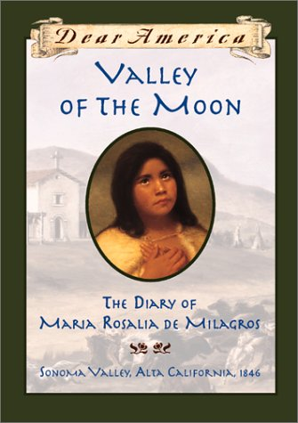 Valley of the Moon: The Diary of María Rosalia de Milagros (Dear America)