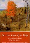 For the Love of a Dog: Classic Bird Dog Stories