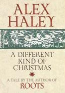 A Different Kind of Christmas by Alex Haley