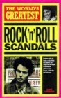 The World's Greatest Rock 'N' Roll Scandals