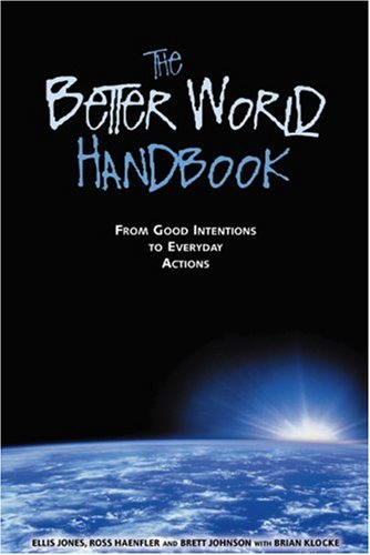 The Better World Handbook: From Good Intentions to Everyday Actions