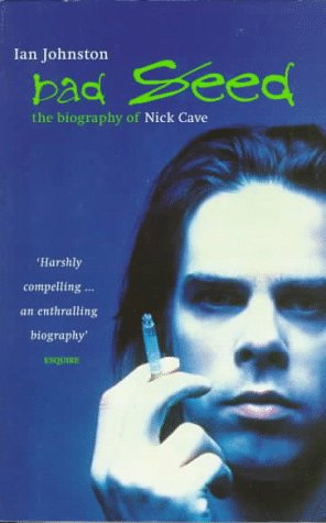 Bad Seed: The Biography of Nick Cave