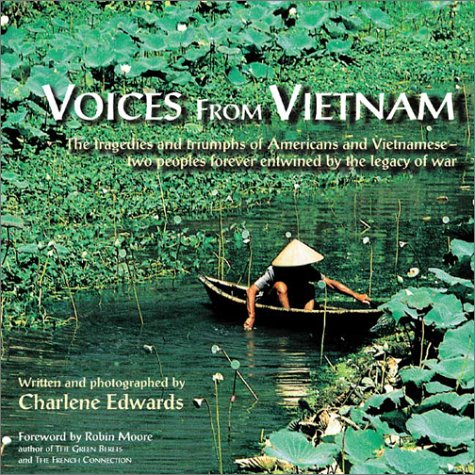 Voices from Vietnam: The Tragedies and Triumphs of Americans and Vietnamesetwo Peoples Forever Entwined by the Legacy of War