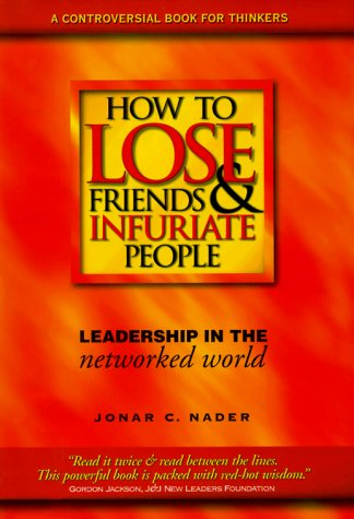 How to Lose Friends and Infuriate People: Leadership in the Networked World