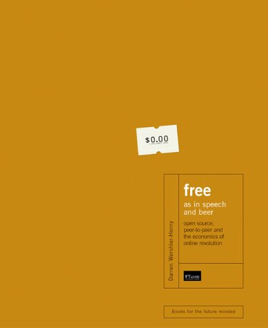 Free As In Speech And Beer: Open Source, Peer To Peer And The Economics Of The Online Revolution