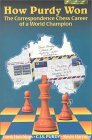 How Purdy Won: 1st World Champion of Correspondence Chess (Purdy Series)