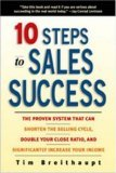 Ten Steps to Sales Success: The Proven System That Can Shorten the Selling Cycle, Double Your Close Ratio, and Significantly Increase Your Income