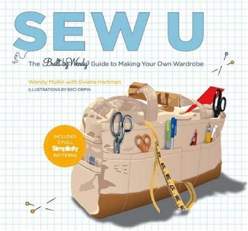 Sew U: The Built by Wendy Guide to Making Your Own Wardrobe by Wendy ...