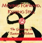 Moving Forward, Keeping Still:: The Gateway to Eastern Wisdom