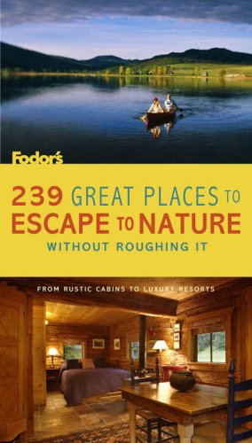 239 Great Places to Escape to Nature Without Roughing It: From Rustic Cabins to Luxury Resorts (Special-Interest Titles)