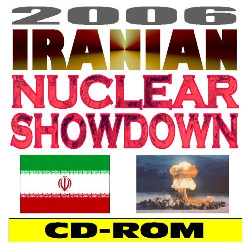 2006 Iranian Nuclear Showdown: Iran, Nuclear Technology and Weapons, and the Regime of Iranian President Ahmadinejad