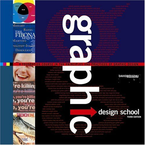 Graphic Design School: A Foundation Course in the Principles and Practices of Graphic Design