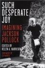 Such Desperate Joy: Imagining Jackson Pollack